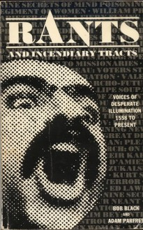 Rants and Incendiary Tracts: Voices of Desperate Illuminations : 1558-Present, Black, Bob