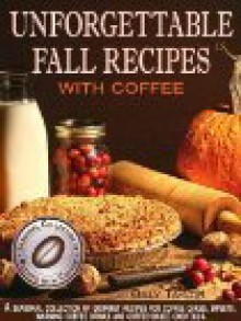 Unforgettable Fall Recipes with Coffee - Billy Taylor