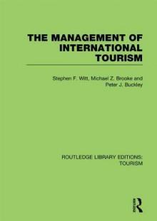 The Management of International Tourism (Rle Tourism) - Stephen F Witt, Michael Z Brooke, Peter J. Buckley