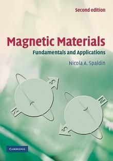 Magnetic Materials: Fundamentals and Applications - Nicola A. Spaldin