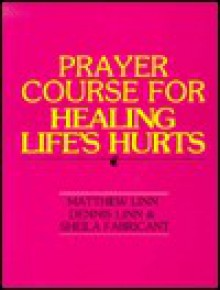Prayer Course For Healing Life's Hurts - Matthew Linn