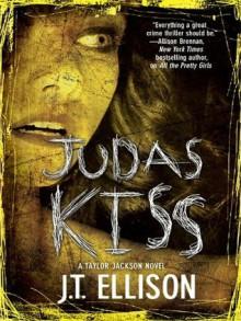 Judas Kiss (A Taylor Jackson Novel) - J.T. Ellison