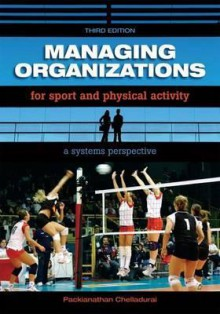 Managing Organizations for Sport and Physical Activity: A Systems Perspective - P. Chelladurai