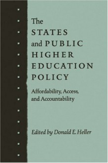The States and Public Higher Education Policy: Affordability, Access, and Accountability - Donald E. Heller