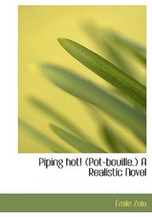 Piping Hot! (Pot-Bouille) (Les Rougon-Macquart, #10) - Émile Zola