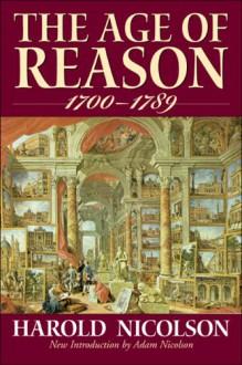 The Age of Reason: (1700-1789) - Harold Nicolson, Adam Nicolson