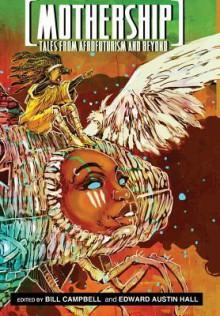 Mothership: Tales from Afrofuturism and Beyond - Bill Campbell, Edward Austin Hall, John Jennings