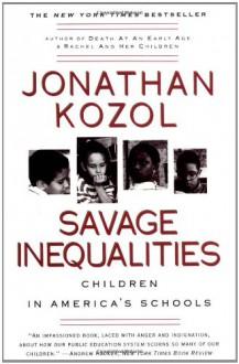 Savage Inequalities: Children in America's Schools - Jonathan Kozol