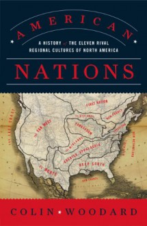 American Nations: A History of the Eleven Rival Regional Cultures of North America - Colin Woodard