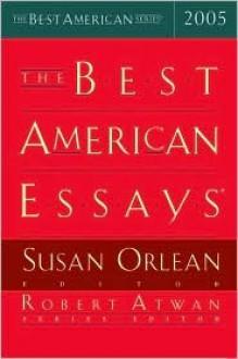 The Best American Essays 2005 - Susan Orlean, Robert Atwan