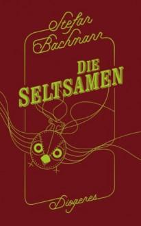 Die Seltsamen (Die Seltsamen, #1) - Stefan Bachmann,Hannes Riffel