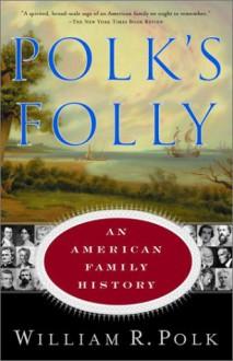 Polk's Folly: An American Family History - William R. Polk