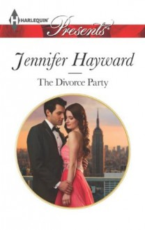 The Divorce Party (Harlequin Presents) - Jennifer Hayward