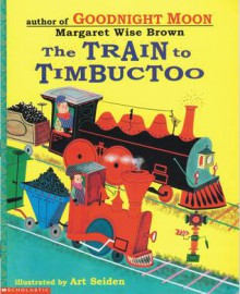 The Train to Timbuctoo (Family Storytime) - Margaret Wise Brown