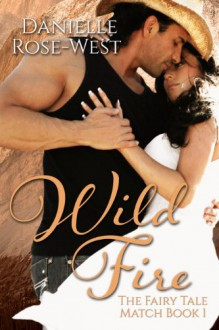 Wild Fire (The Fairy Tale Match Series) - Danielle Rose-West