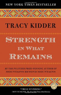 Strength in What Remains (Random House Reader's Circle) - Tracy Kidder