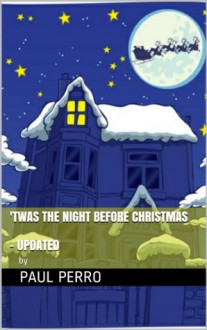 Twas the Night Before Christmas - Updated for the 21st Century - Paul Perro, Clement C. Moore