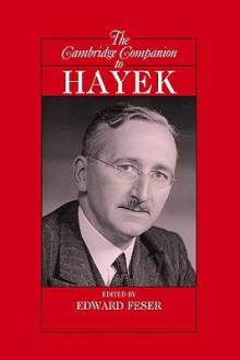 The Cambridge Companion to Hayek - Edward Feser