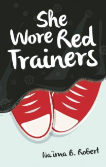 She Wore Red Trainers: A Muslim Love Story - Naima B. Robert