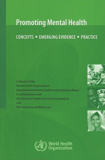 Promoting Mental Health: Concepts, Emerging Evidence, Practice - H. Herrman, S. Saxena, R. Moodie, Moodie Rob