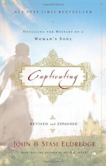 Captivating Revised & Updated: Unveiling the Mystery of a Woman's Soul - John Eldredge, Stasi Eldredge