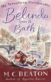 Belinda Goes to Bath (Travelling Matchmaker 2) - M. C. Beaton