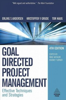 Goal Directed Project Management: Effective Techniques and Strategies - Erling S Andersen, Tor Haug, Kristoffer V. Grude, Kristoffer V Grude