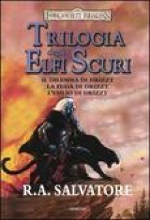 Trilogia degli elfi scuri. Il dilemma di Drizzt. La fuga di Drizzt. L'esilio di Drizzt - R.A. Salvatore, Nicoletta Spagnol