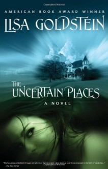 The Uncertain Places - Lisa Goldstein