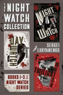 The Night Watch Collection: Books 1-3 of the Night Watch Series (Night Watch, Day Watch, and Twilight Watch) - Sergei Lukyanenko