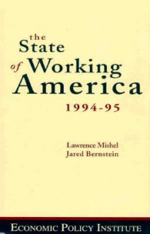 The State of Working America 1994-95 - Lawrence Mishel, Jared Bernstein