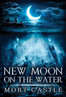 New Moon on the Water - Mort Castle,Vincent Chong