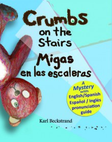 Crumbs on the Stairs - Migas En Las Escaleras: A Mystery - Karl Beckstrand
