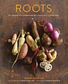Roots: The Definitive Compendium with more than 225 Recipes - Diane Morgan, Antonis Achilleos, Deborah Madison