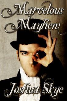 Marvelous Mayhem - Joshua Skye