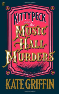 Kitty Peck and the Music Hall Murders - Kate Griffin