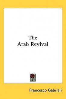 The Arab Revival - Francesco Gabrieli
