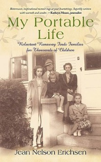 My Portable Life: Reluctant Runaway Finds Families for Thousands of Children - Jean Nelson-Erichsen