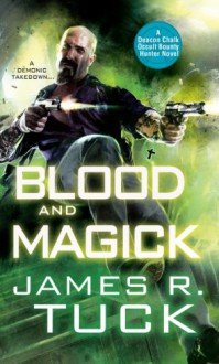 Blood and Magick (Deacon Chalk: Occult Bounty Hunter #3) - James R. Tuck
