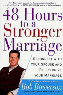 48 Hours to a Stronger Marriage: Reconnect with Your Spouse and Re-Energize Your Marriage - Bob Bowersox