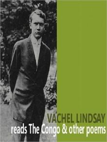 Vachel Lindsay reads The Congo - Vachel Lindsay