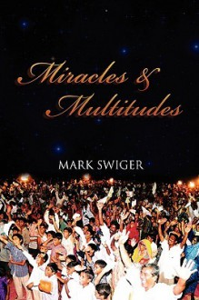 Miracles and Multitudes: Secrets of the End-Time Harvest - Mark Swiger