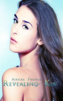 Revealing Kia (The Lost Girl Series, Book 2) - Airicka Phoenix