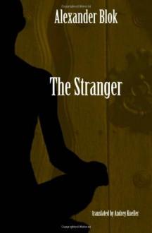 The Stranger: Selected Poetry - Alexander Blok, Andrey Kneller