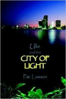 Ulie and the City of Light - Pat Lawson