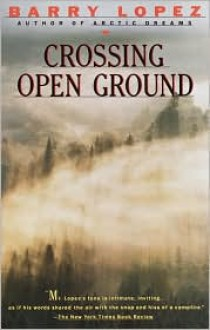 Crossing Open Ground - Barry Lopez