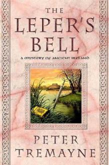 The Leper's Bell (Sister Fidelma, #14) - Peter Tremayne