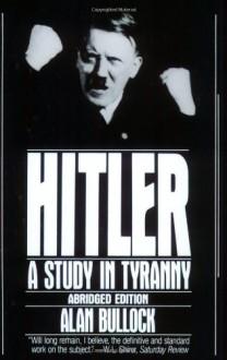 Hitler: A Study in Tyranny - Alan Bullock
