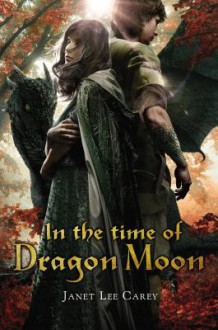 In the Time of Dragon Moon - Janet Lee Carey