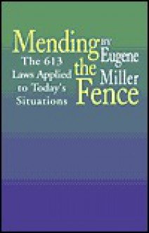 Mending the Fence: The 613 Laws Applied to Today's Situations - Eugene Miller